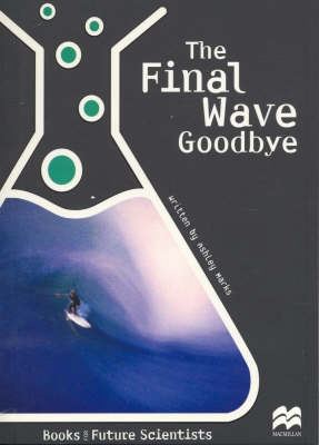 The Final Wave Goodbye Earth Science: Oceans by Ashley Marks