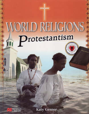 World Religions Protestantism Macmillan Library by Katy Gerner