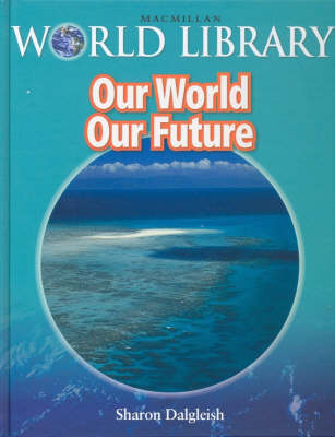 Our World Our Future Bind Up Macmillan Library by Sharon Dalgleish
