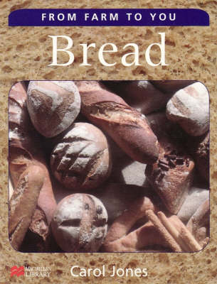From Farm to You Bread Macmillan Library by Carol Jones