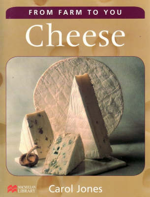 From Farm to You Cheese Macmillan Library by Carol Jones