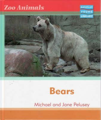 Zoo Animals: Bears Macmillan Library by Michael Pelusey, Jane Pelusey