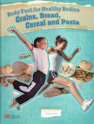 Body Fuel for Healthy Bodies Grains and Vegetables Macmillan Library by