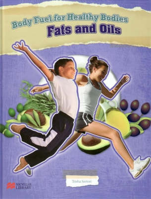 Body Fuel for Healthy Bodies Fats and Oils Macmillan Library by