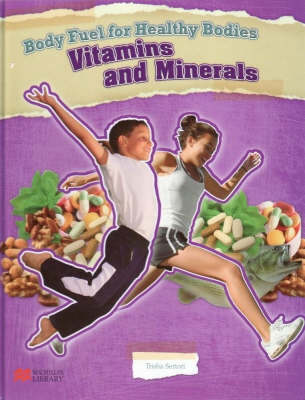 Body Fuel for Healthy Bodies Minerals and Vitamins Macmillan Library by