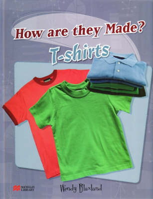 How are They Made? T-shirt Macmillan Library by Wendy Blaxland