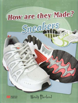 How are They Made? Sneakers Macmillan Library by Wendy Blaxland