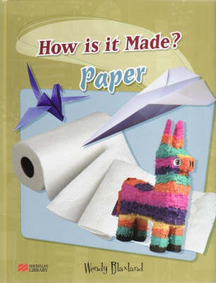 How are They Made? Paper Macmillan Library by Wendy Blaxland