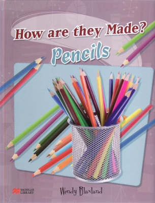 How are They Made? Pencils Macmillan Library by Wendy Blaxland