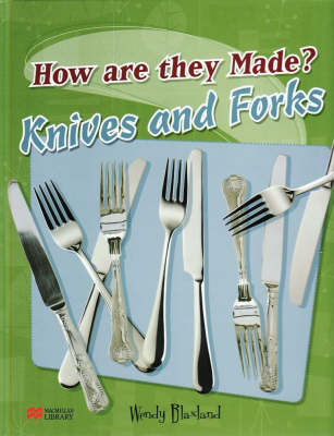 How are They Made? Knives & Forks Macmillan Library by Wendy Blaxland