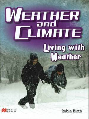 Weather and Climate Living with Weather Macmillan Library by Robin Birch
