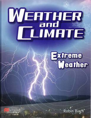 Weather and Climate Extreme Weather Macmillan Library by Robin Birch