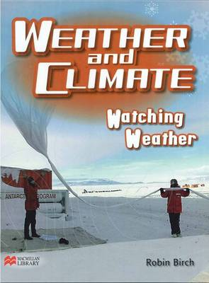 Weather and Climate Watching Weather Macmillan Library by Robin Birch