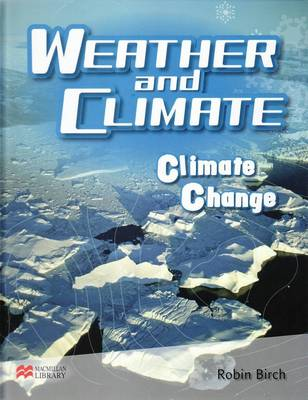 Weather and Climate Climate Change Macmillan Library by Robin Birch