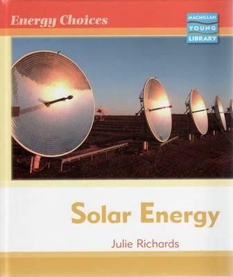 Energy Choices Solar Energy Macmillan Library by