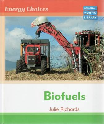 Energy Choices Biofuels Macmillan Library by