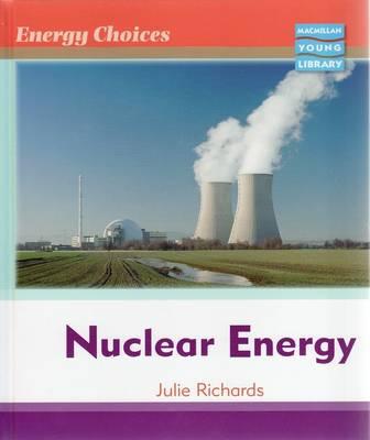 Energy Choices Nuclear Energy Macmillan Library by