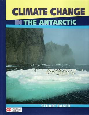 Climate Change the Antarctic Macmillan Library by