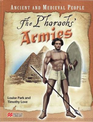 Ancient and Medieval People the Pharoah's Armies Macmillan Library by Louise Park, Timothy Love