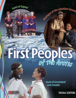 First Peoples of the Arctic Macmillan Library by Trisha Sertori