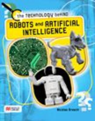The Technology Behind Robots and Artificial Intelligence Macmillan Library by Nicolas Brasch