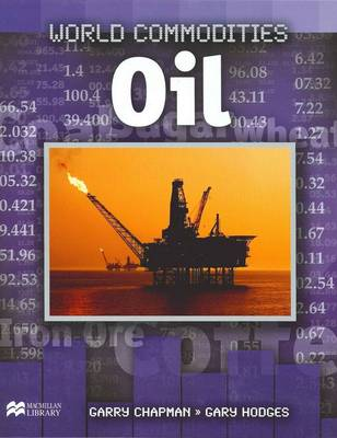 World Commodities Oil Macmillan Library by Garry Chapman, Gary Hodges