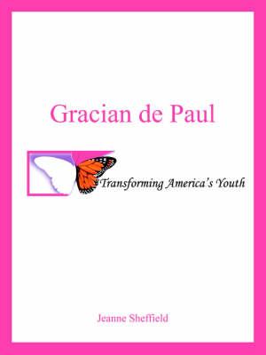 Gracian De Paul Transforming America's Youth by Jeanne Sheffield