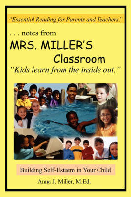 ..Notes from MRS. MILLER's Classroom Building Self-Esteem in Your Child by Anna J. Miller M.Ed.