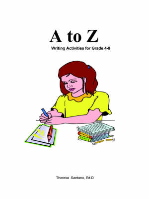 Kidtracts A to Z Writing Activities by Theresa Santano Ed.D