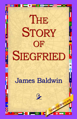 The Story of Siegfried by James, PhD Baldwin