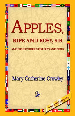 Apples, Ripe and Rosy, Sir, by Mary Catherine Crowley