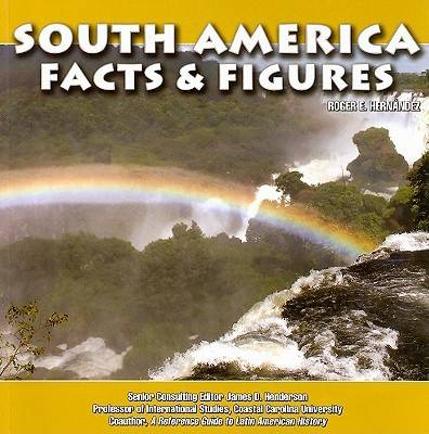 South America Facts and Figures by Roger E. Hernandez