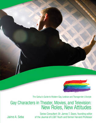 Gay Characters in Theatre, Movies, and Television: New Roles, New Attitudes The Gallup's Guide to Modern Gay, Lesbian & Transgender Lifestyle by Jaime Seba, James T. Sears
