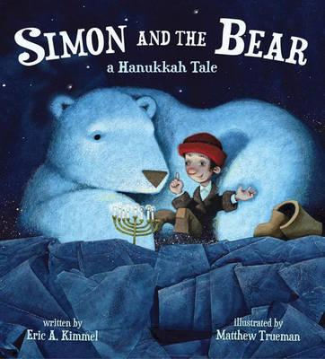 Simon and the Bear A Hanukkah Tale by Matthew Trueman, Eric A. Kimmel
