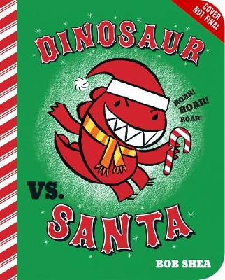 Dinosaur vs. Santa by Bob Shea
