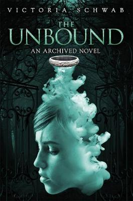 The Unbound An Archived Novel by Victoria Schwab