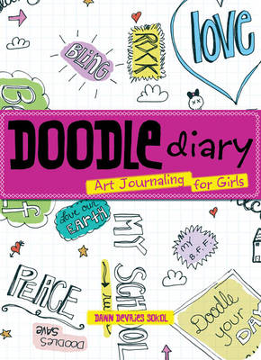 Doodle Diary Art Journaling for Girls by Dawn DeVries Sokol