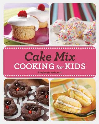 Cake Mix Cooking for Kids by Stephanie Ashcraft