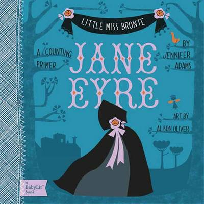 Little Miss Bronte Jane Eyre by Jennifer Adams, Alison Oliver