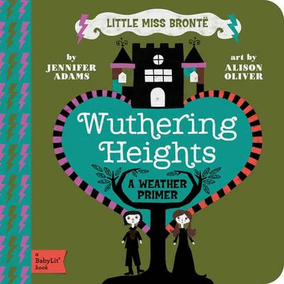 Little Miss Bronte Wuthering Heights by Jennifer Adams, Alison Oliver