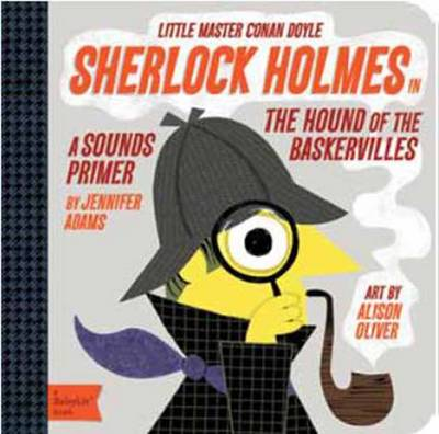 Little Master Conan Doyle Sherlock Holmes in the Hound of the Baskervilles by Jennifer Adams, Alison Oliver