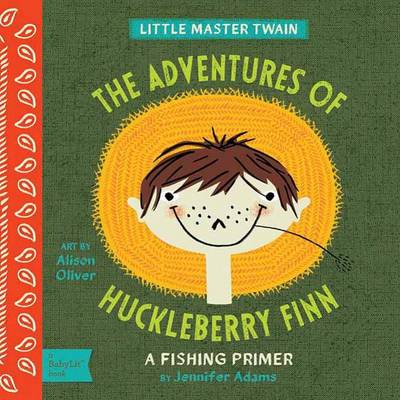 Little Master Twain The Adventures of Huckleberry Finn by Jennifer Adams, Alison Oliver