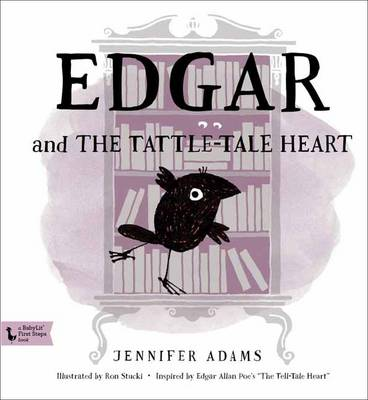 Edgar and the Tattle-Tale Heart A Babylit First Steps Picture Book by Jennifer Adams, Ron Stucki