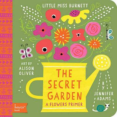 Little Miss Burnett A Babylit Flower Primer The Secret Garden by Jennifer Adams, Alison Oliver