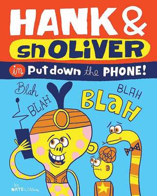 Hank and Snoliver Put Down the Phone! by Nate Williams