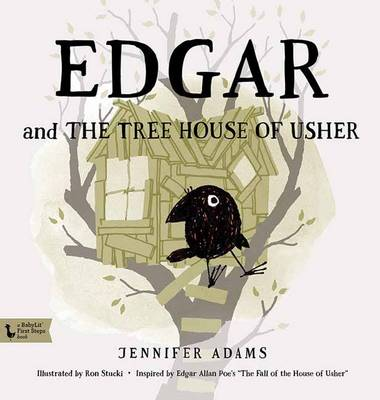 Edgar and the Tree House of Usher A Babylit First Steps Picture Book by Jennifer Adams