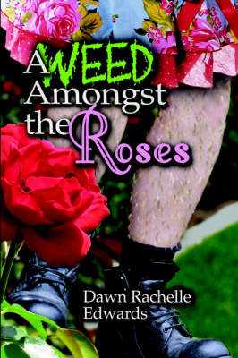 A Weed Amongst the Roses by Dawn , Rachelle Edwards