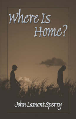 Where Is Home? by John , Lamont Sperry