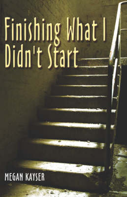Finishing What I Didn't Start by Megan Kayser