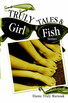 Truly Tales & Girl Fish Stories by Elaine Truly Marusak